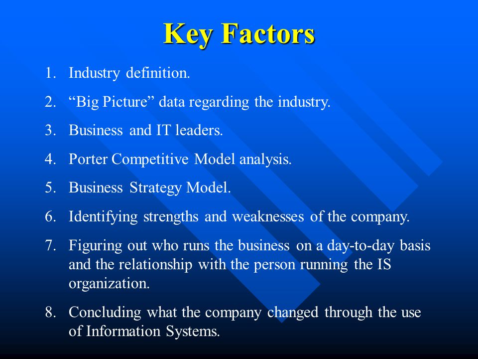 Key Factors 1.Industry definition. 2. Big Picture data regarding the industry.