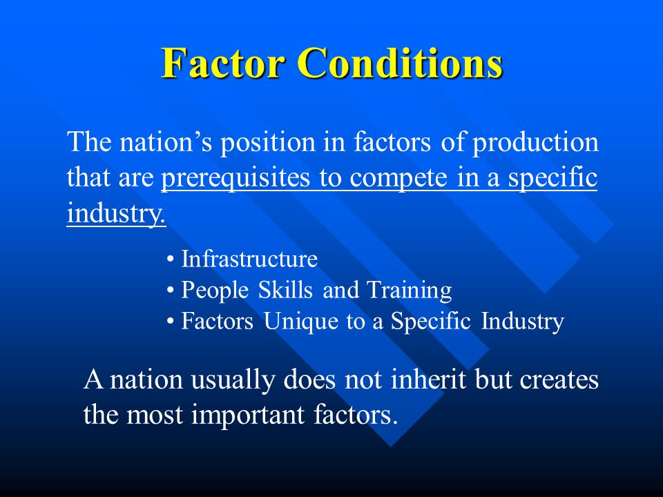 The nation's position in factors of production that are prerequisites to compete in a specific industry.