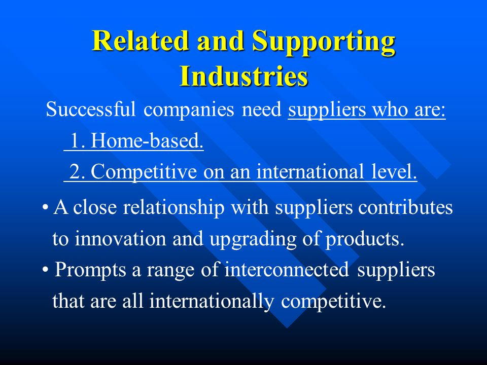 Successful companies need suppliers who are: 1. Home-based.