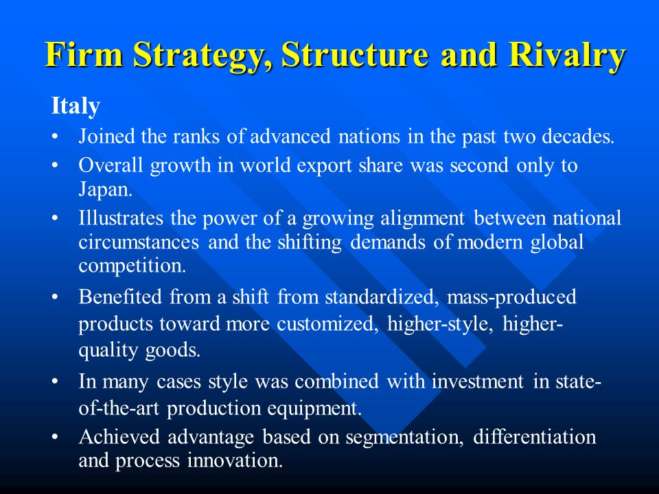 Firm Strategy, Structure and Rivalry Italy Joined the ranks of advanced nations in the past two decades.