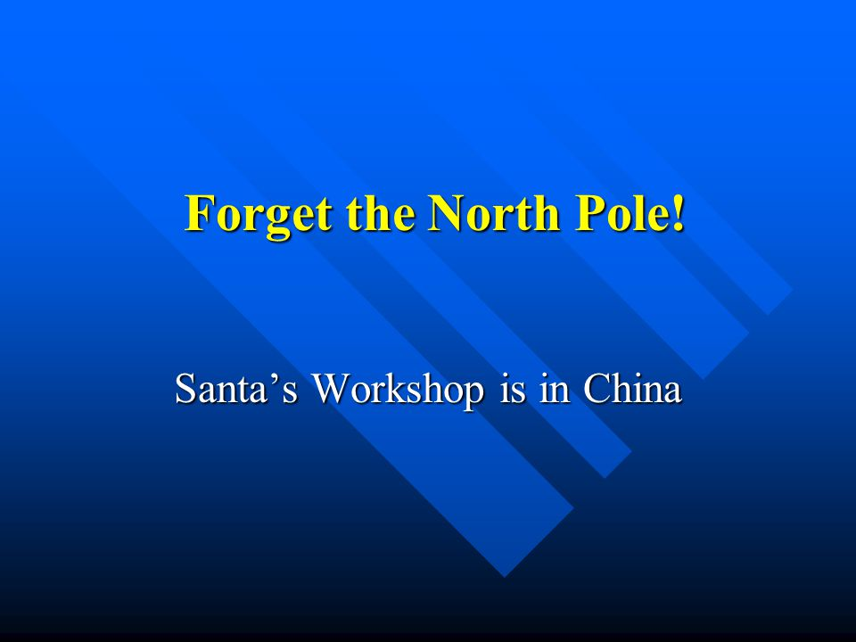 Forget the North Pole! Santa's Workshop is in China