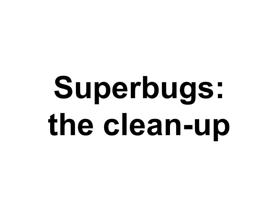 Superbugs: the clean-up
