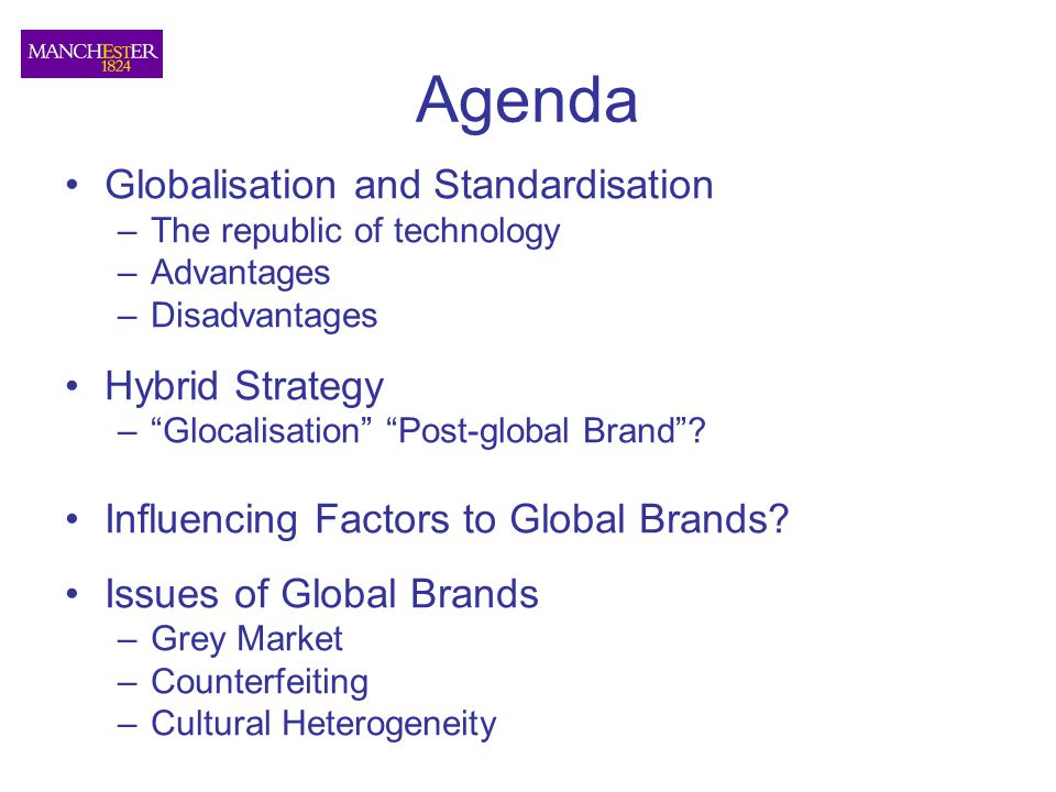 "Agenda Globalisation and Standardisation –The republic of technology –Advantages –Disadvantages Hybrid Strategy –""Glocalisation"" ""Post-global Brand""?"
