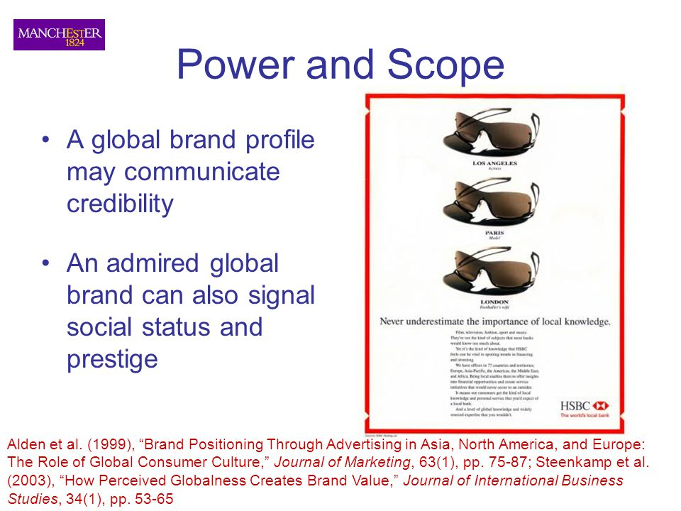 Power and Scope A global brand profile may communicate credibility An admired global brand can also signal social status and prestige Alden et al. (19
