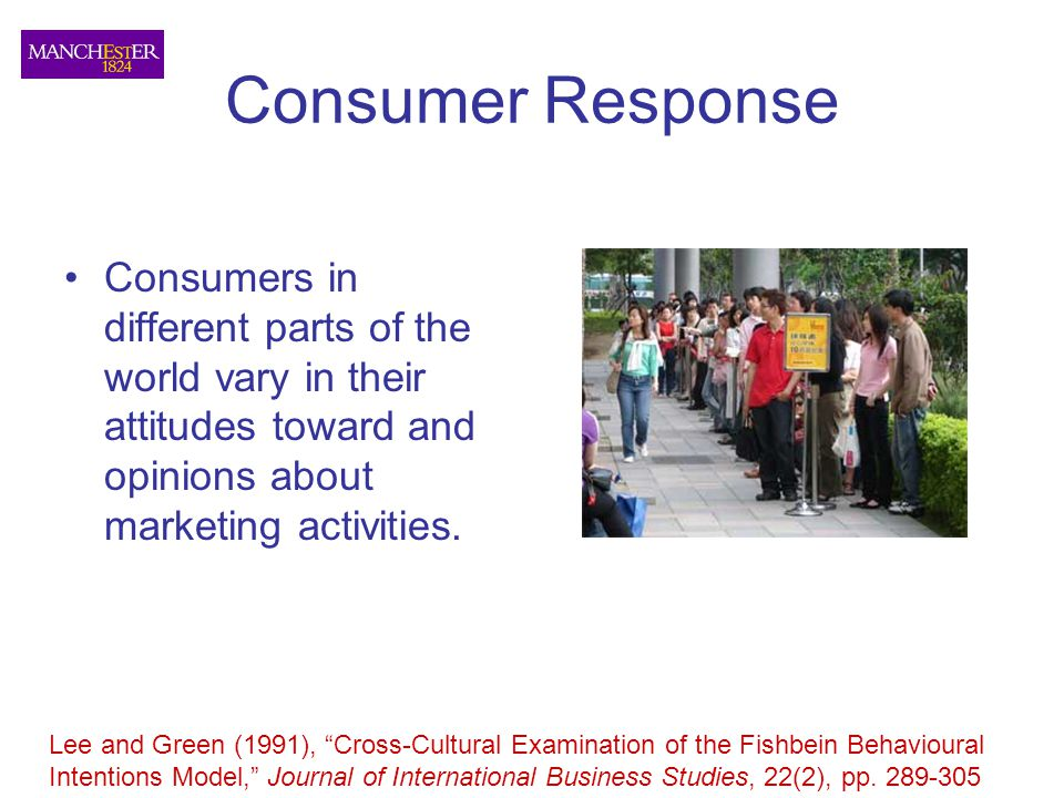 Consumer Response Consumers in different parts of the world vary in their attitudes toward and opinions about marketing activities. Lee and Green (199