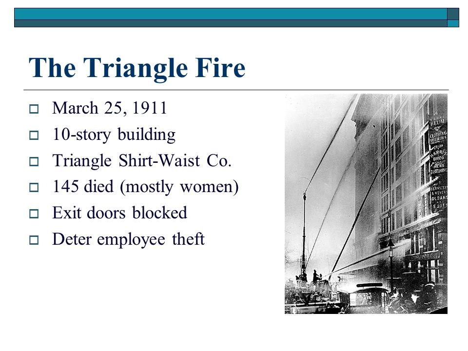 The Triangle Fire  March 25, 1911  10-story building  Triangle Shirt-Waist Co.
