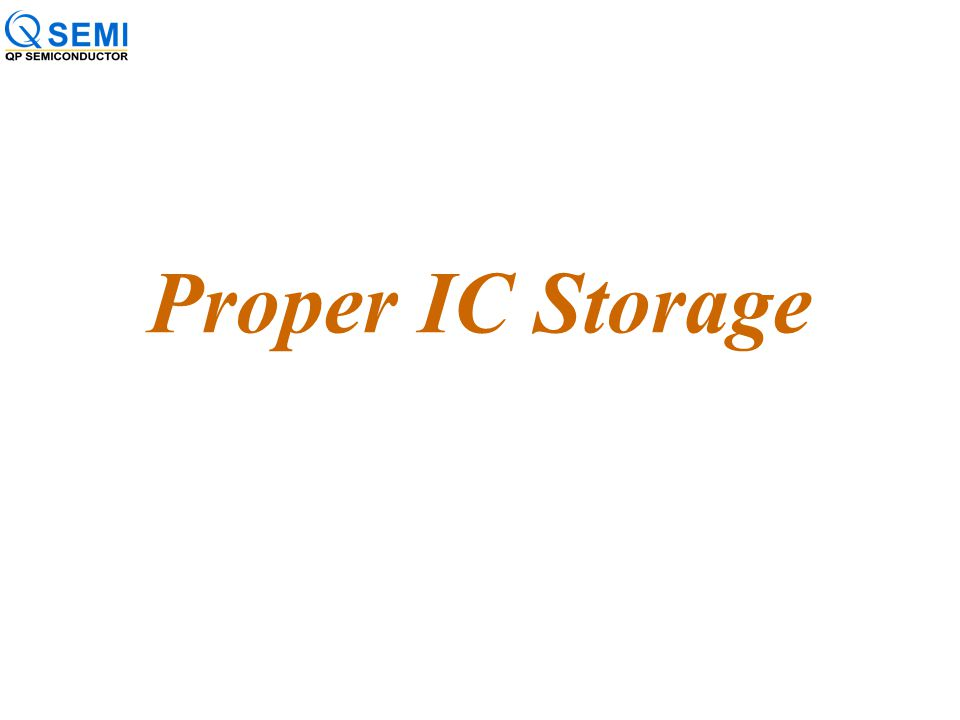 Today's 3 Topics We have a lot to cover but I hope to make it interesting and educational, too. Proper IC Storage –Brief Tutorial –Common misconceptio