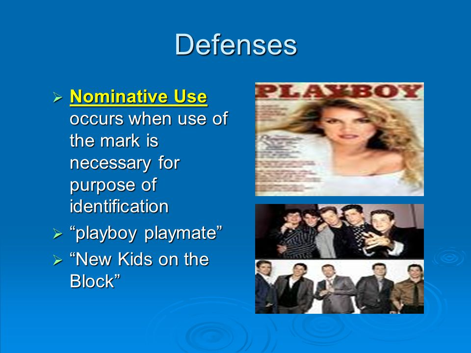 Defenses  Nominative Use occurs when use of the mark is necessary for purpose of identification  playboy playmate  New Kids on the Block