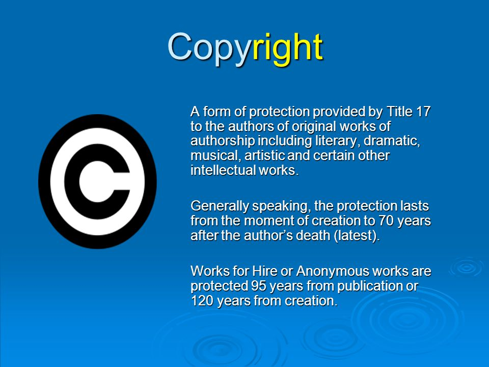 Copyright A form of protection provided by Title 17 to the authors of original works of authorship including literary, dramatic, musical, artistic and certain other intellectual works.