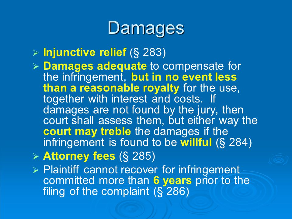 Damages   Injunctive relief (§ 283)   Damages adequate to compensate for the infringement, but in no event less than a reasonable royalty for the use, together with interest and costs.
