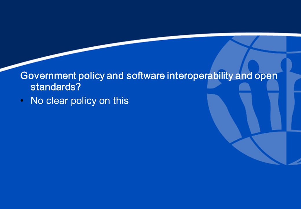 Government policy and software interoperability and open standards? No clear policy on this