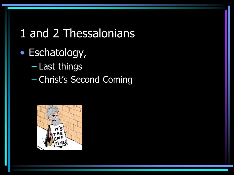 1 and 2 Thessalonians Eschatology, –Last things –Christ's Second Coming