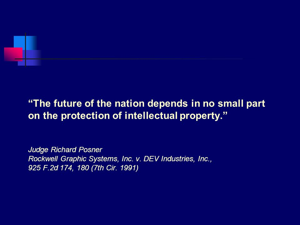 The future of the nation depends in no small part on the protection of intellectual property. Judge Richard Posner Rockwell Graphic Systems, Inc.
