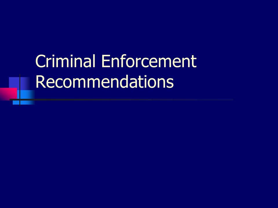 Criminal Enforcement Recommendations