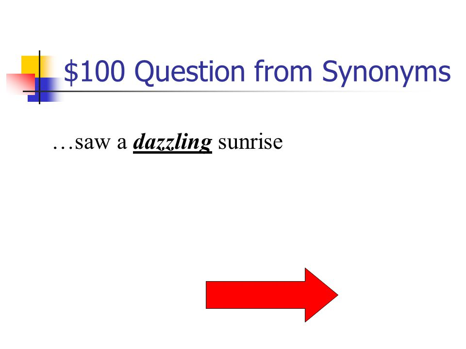 $100 Question from Synonyms …saw a dazzling sunrise