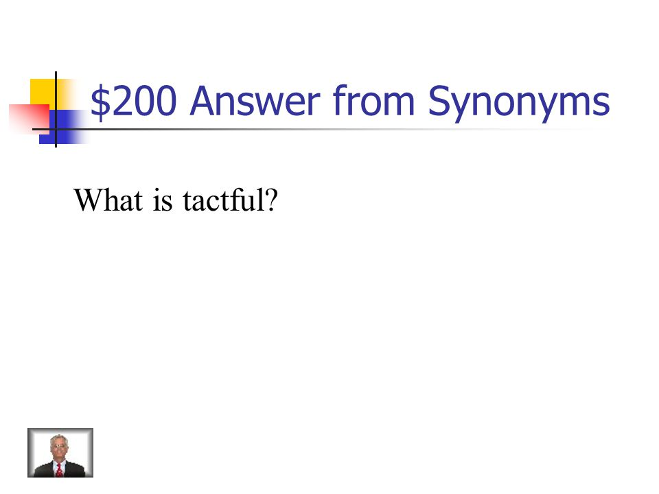 $200 Answer from Synonyms What is tactful?