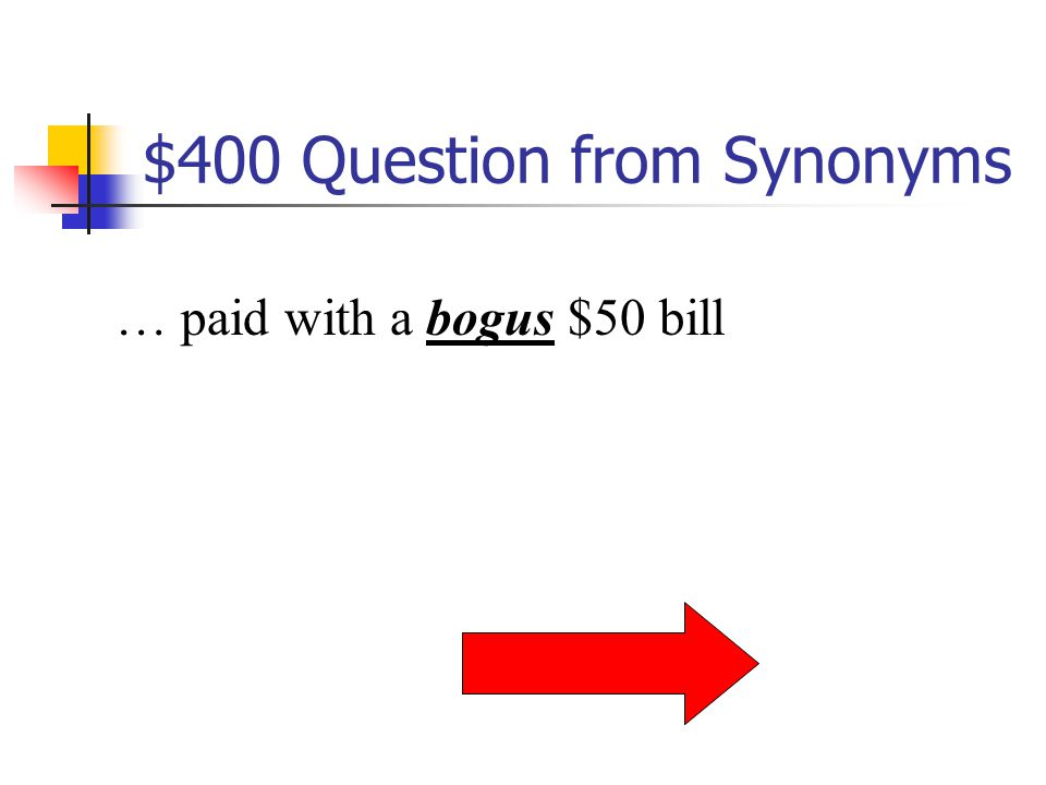 $400 Question from Synonyms … paid with a bogus $50 bill