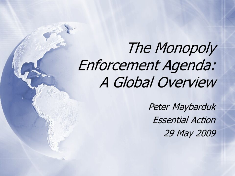 The Monopoly Enforcement Agenda: A Global Overview Peter Maybarduk Essential Action 29 May 2009 Peter Maybarduk Essential Action 29 May 2009