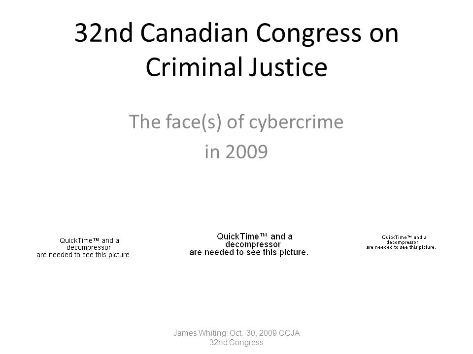 32nd Canadian Congress on Criminal Justice The face(s) of cybercrime in 2009 James Whiting: Oct.