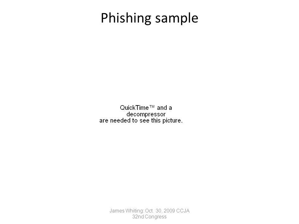 Phishing sample James Whiting: Oct. 30, 2009 CCJA 32nd Congress