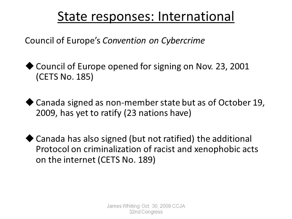 State responses: International Council of Europe's Convention on Cybercrime uCouncil of Europe opened for signing on Nov.
