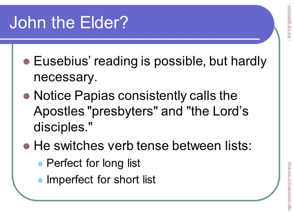 Their Teachings Christology: They deny… Messiahship of Jesus (2:22) His pre-existence (1:1) His sonship (4:15; 5:5, 10) His incarnation (4:2; cp 2 John 7) His saving work (4:9-10, 14) Abstracts of Powerpoint Talks - newmanlib.ibri.org -newmanlib.ibri.org