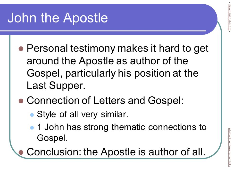 John the Apostle Personal testimony makes it hard to get around the Apostle as author of the Gospel, particularly his position at the Last Supper.