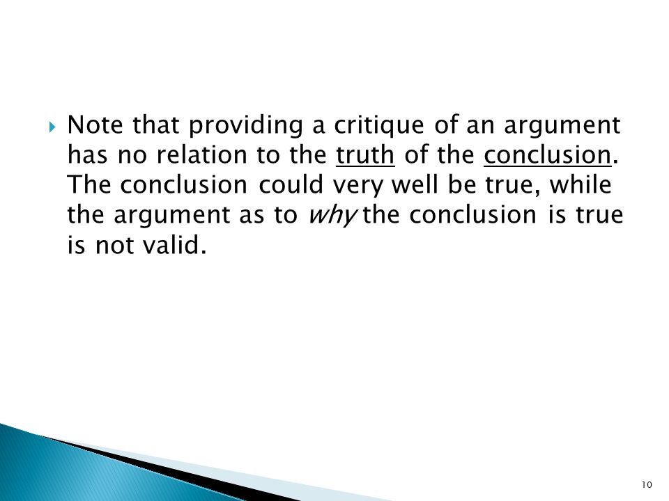  Note that providing a critique of an argument has no relation to the truth of the conclusion. The conclusion could very well be true, while the argu