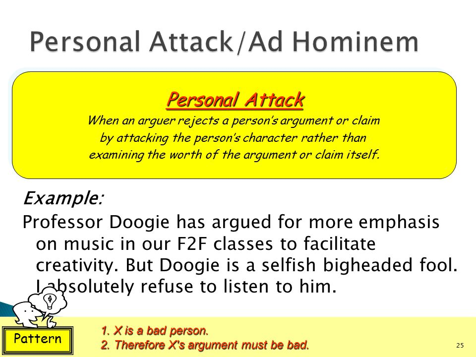 Example: Professor Doogie has argued for more emphasis on music in our F2F classes to facilitate creativity. But Doogie is a selfish bigheaded fool. I