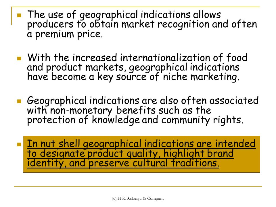(c) H K Acharya & Company The use of geographical indications allows producers to obtain market recognition and often a premium price.