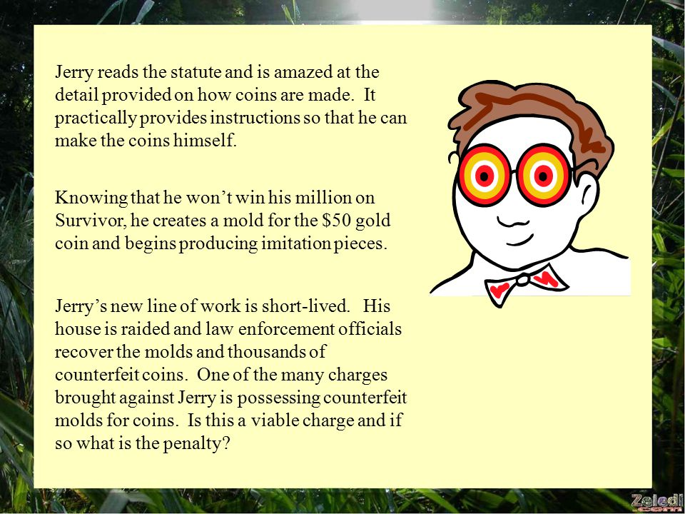 Jerry reads the statute and is amazed at the detail provided on how coins are made.