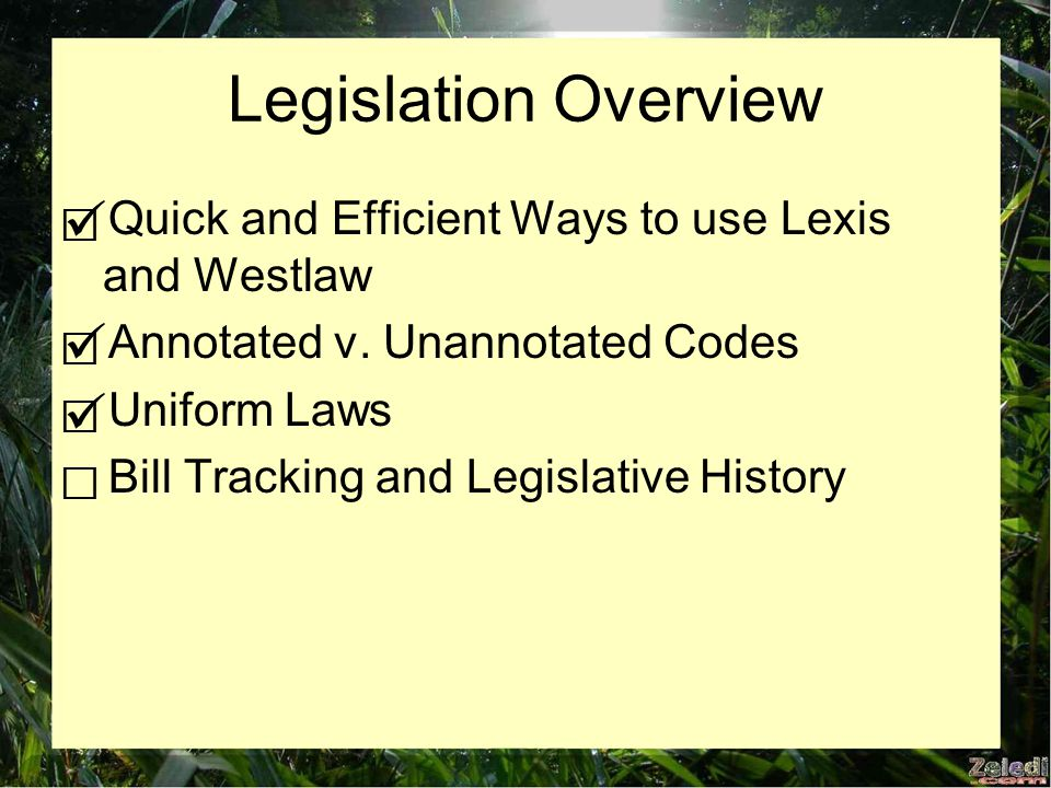 Legislation Overview  Quick and Efficient Ways to use Lexis and Westlaw  Annotated v.