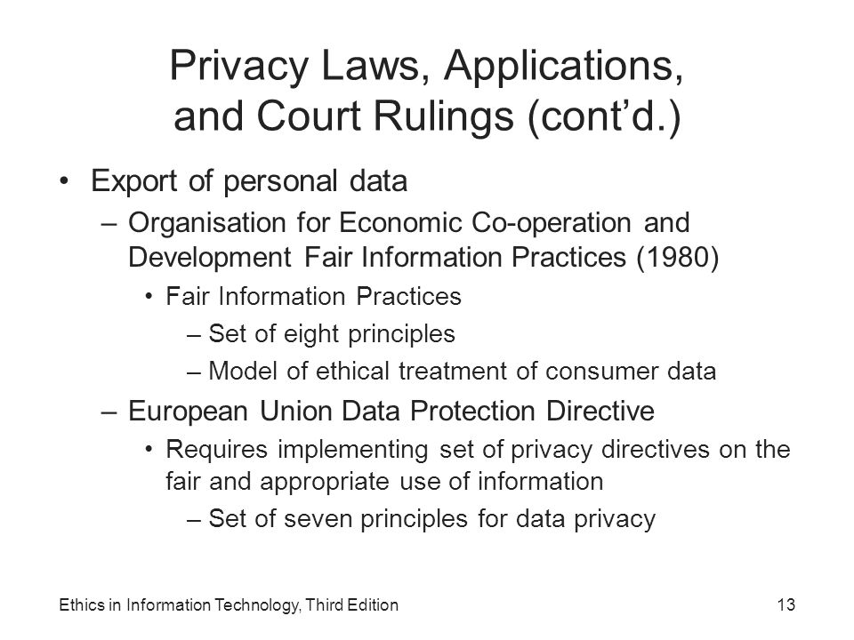 Privacy Laws, Applications, and Court Rulings (cont'd.) Export of personal data –Organisation for Economic Co-operation and Development Fair Informati