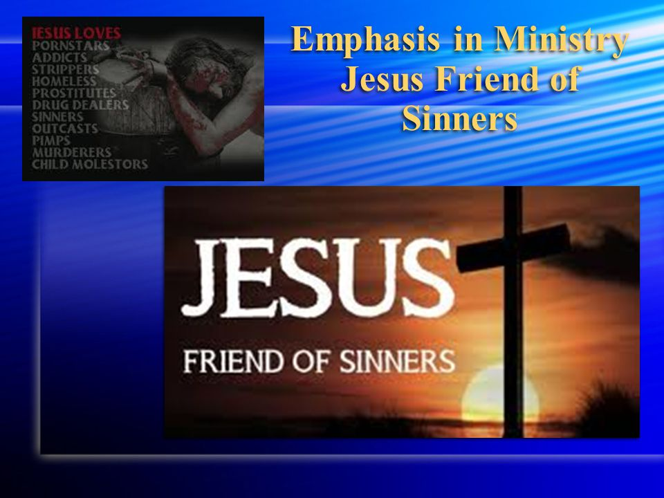 Emphasis in Ministry Jesus Friend of Sinners