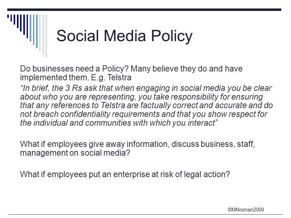©MNoonan2009 Social Media Policy Do businesses need a Policy.