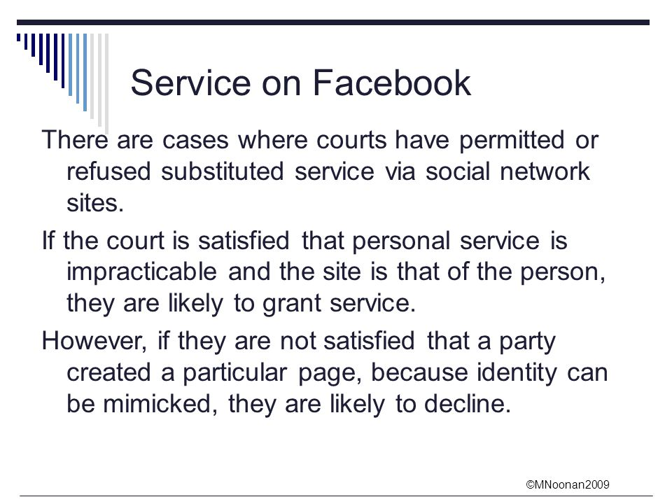 ©MNoonan2009 Service on Facebook There are cases where courts have permitted or refused substituted service via social network sites.
