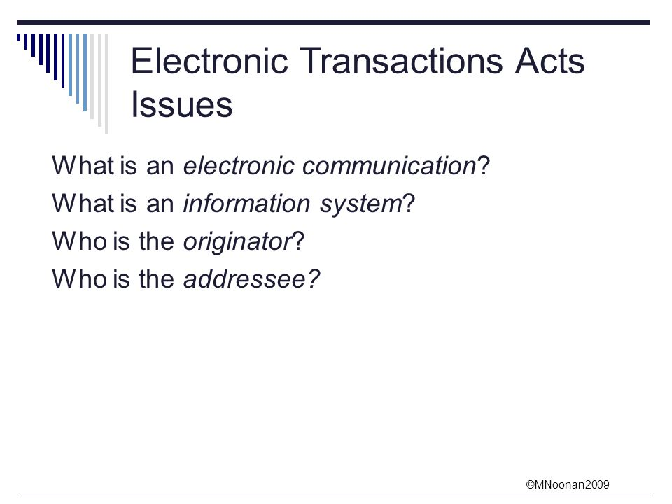©MNoonan2009 Electronic Transactions Acts Issues What is an electronic communication.