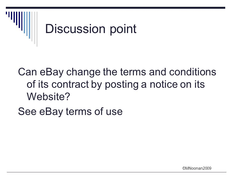 ©MNoonan2009 Discussion point Can eBay change the terms and conditions of its contract by posting a notice on its Website.