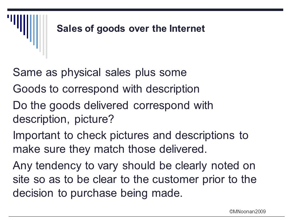 ©MNoonan2009 Sales of goods over the Internet Same as physical sales plus some Goods to correspond with description Do the goods delivered correspond with description, picture.