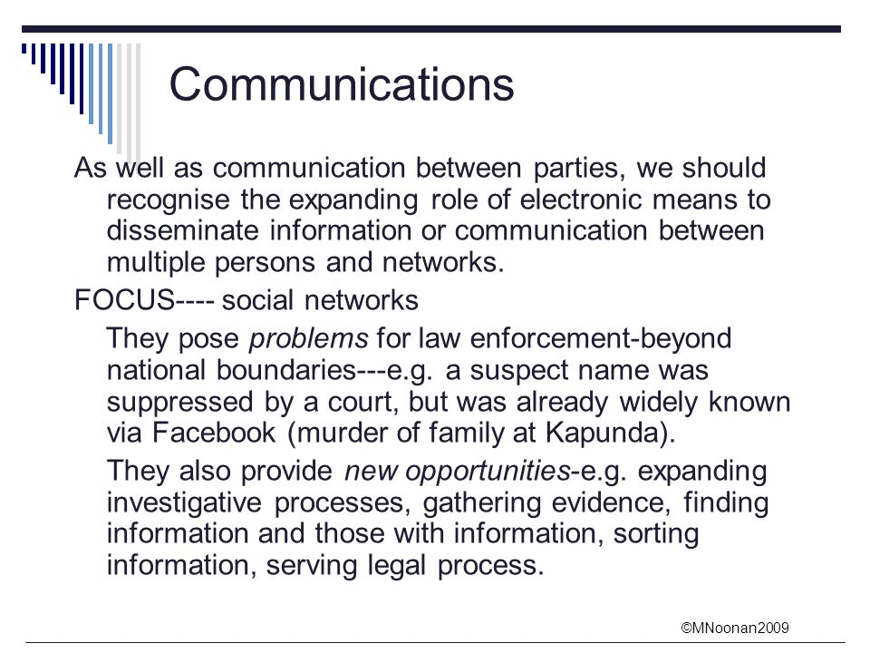 ©MNoonan2009 Communications As well as communication between parties, we should recognise the expanding role of electronic means to disseminate information or communication between multiple persons and networks.