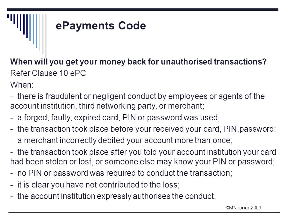 ©MNoonan2009 ePayments Code When will you get your money back for unauthorised transactions.