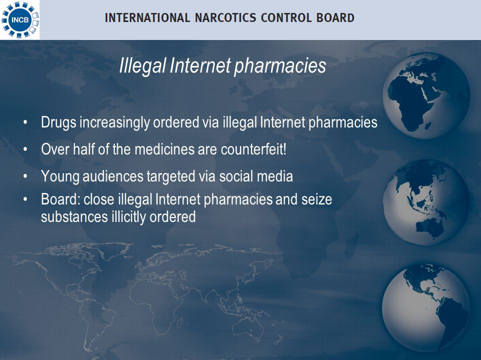 Illegal Internet pharmacies Drugs increasingly ordered via illegal Internet pharmacies Over half of the medicines are counterfeit.
