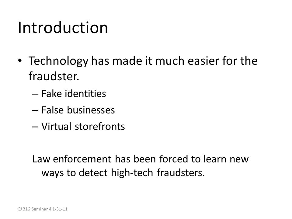 CJ 316 Seminar 4 1-31-11 Introduction Technology has made it much easier for the fraudster.