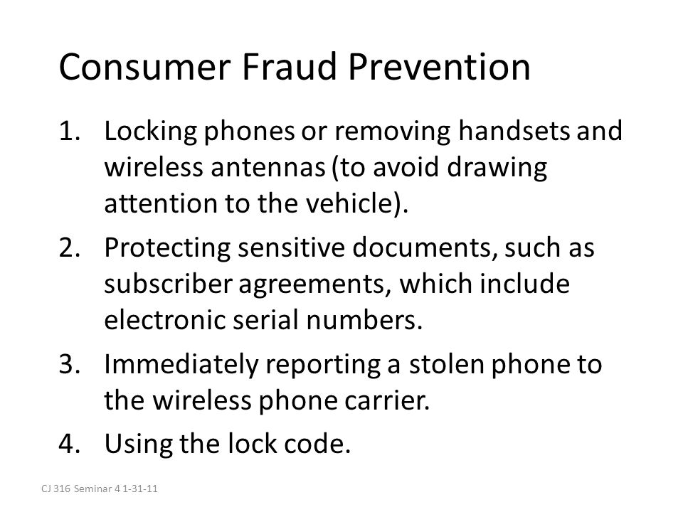 CJ 316 Seminar 4 1-31-11 Consumer Fraud Prevention 1.Locking phones or removing handsets and wireless antennas (to avoid drawing attention to the vehicle).