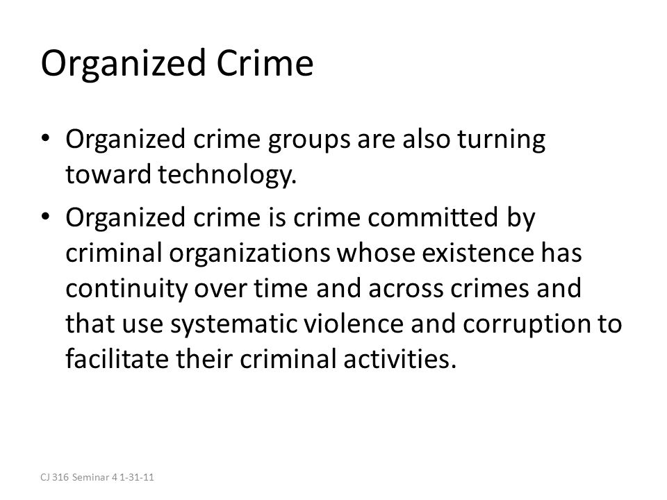 CJ 316 Seminar 4 1-31-11 Organized Crime Organized crime groups are also turning toward technology.
