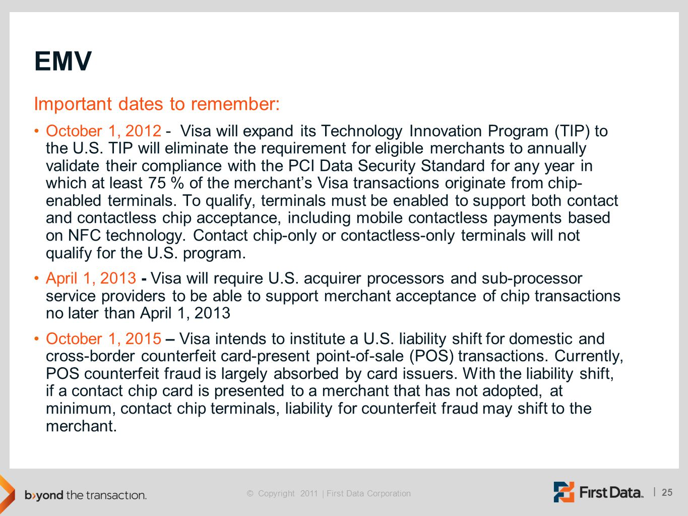 25 | © Copyright 2011 | First Data Corporation EMV Important dates to remember: October 1, 2012 - Visa will expand its Technology Innovation Program (