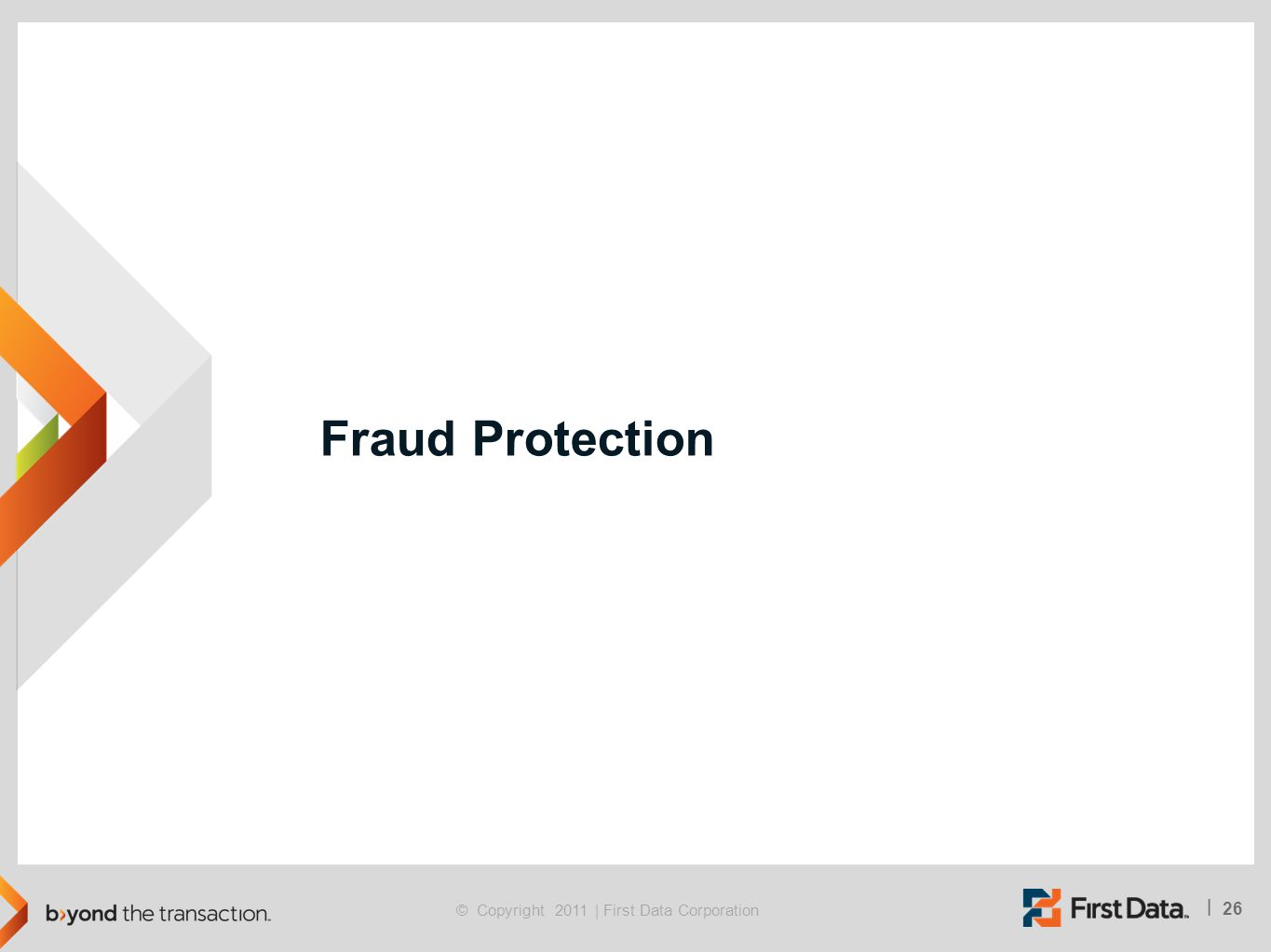 26 | © Copyright 2011 | First Data Corporation Fraud Protection