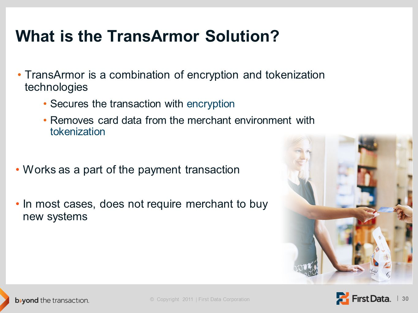 30 | © Copyright 2011 | First Data Corporation What is the TransArmor Solution.