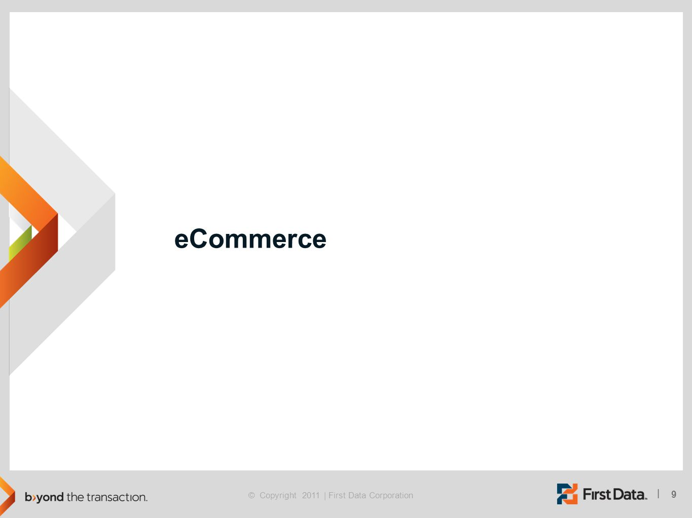 9 | © Copyright 2011 | First Data Corporation eCommerce
