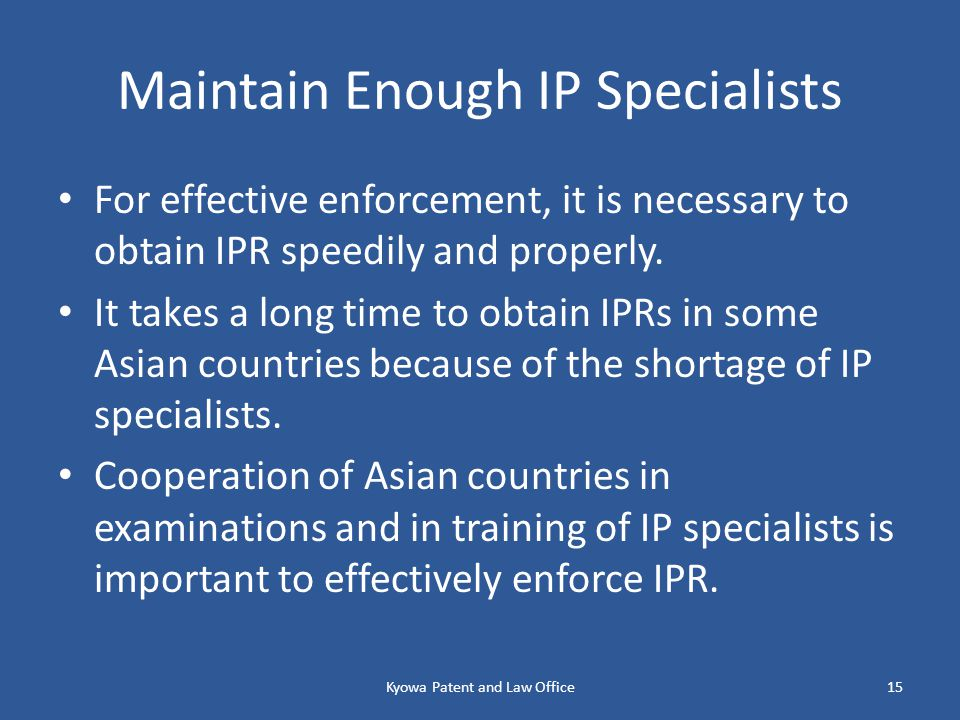 Maintain Enough IP Specialists For effective enforcement, it is necessary to obtain IPR speedily and properly.